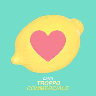 Danti - Troppo Commerciale
