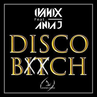 Ivanix feat Ania J - Disco Bitch